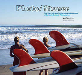 Photo/Stoner: The Rise, Fall, and Mysterious Disappearance of Surfing's Greatest Photographer (Hardcover)